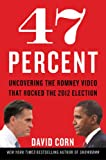 img - for 47 Percent: Uncovering the Romney Video That Rocked the 2012 Election book / textbook / text book