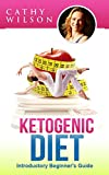 Ketogenic Diet: Introductory Beginner's Guide: KETO CLARITY: Definitive Guide to the Benefits of a High Fat, Low Carb Diet - That Helps You Lose Weight