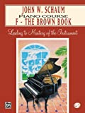 John W. Schaum: Piano Course : F-The Brown Book (0769237126) by Schaum, John W.