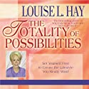 The Totality of Possibilities: Set Yourself Free to Create the Lifestyle You Really Want! (       UNABRIDGED) by Louise L. Hay Narrated by Louise L. Hay