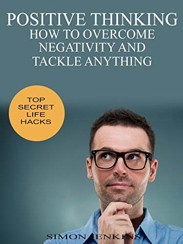 Positive Thinking: How to Overcome Negativity and Tackle Anything (Positive Thinking Free compare prices)