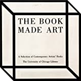 img - for BOOK MADE ART, THE, A Selection of Contemporary artists' Books Exhibited in Joseph Regenstein Library - University of Chicago, February Through April 1986 book / textbook / text book