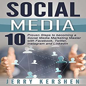 Social Media: 10 Proven Steps to Becoming a Social Media Marketing Master with Facebook, Twitter, Instagram and LinkedIn Audiobook