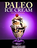 Paleo Ice Cream: 50 Quick, Easy and Delicious Recipes