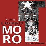 Il rapimento Moro: La storia e i misteri | Carlo Mazzei
