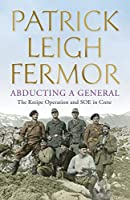 Abducting a General: The Kreipe Operation and SOE in Crete (English Edition)
