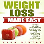 Weight Loss Made Easy: Notice Instant Weight Loss, Power Your Metabolism and Feel Great Now with Hypnosis and Meditation | Evan Minter