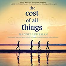 The Cost of All Things (       UNABRIDGED) by Maggie Lehrman Narrated by Sharmila Devar, Shannon McManus, Jesse Bernstein, Nicholas Dressel