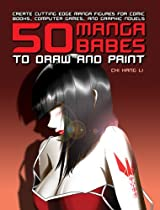 Free 50 Manga Babes to Draw and Paint: Create Cutting Edge Manga Figures for Comic Books, Computer Games, Ebook & PDF Download