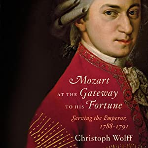 Mozart at the Gateway to His Fortune: Serving the Emperor, 1788-1791 | [Christoph Wolff]