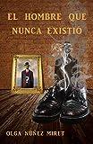 El hombre que nunca existió (Spanish Edition)
