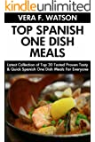 Top Class Spanish One Dish Meals: Latest Collection of Top 30 Tested, Proven, Most-Wanted Delicious And Quick Spanish One Dish Recipes For Everyone (English Edition)