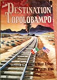 img - for Destination Topolobampo, The Kansas City, Mexico & Orient Railway book / textbook / text book