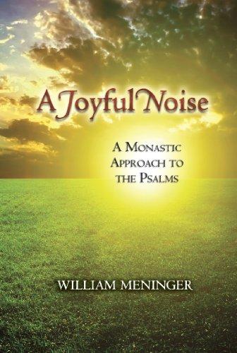 Joyful Noise, A: A Monastic Approach to the Psalms