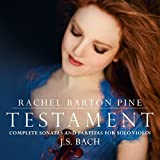 Testament: Complete Sonatas & Partitas for Solo Violin by J. S. Bach