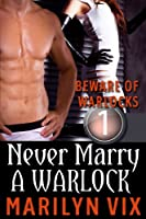 Never Marry A Warlock (A Beware Of Warlocks Novelette #1) [Kindle Edition]