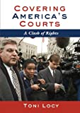 Covering America's Courts: A Clash of Rights