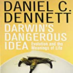 Darwin's Dangerous Idea: Evolution and the Meanings of Life | Daniel C. Dennett