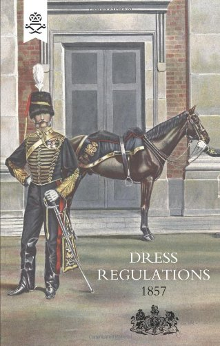 Regulations For The Dress Of General Staff And Regimental Officers Of The Army 1857
