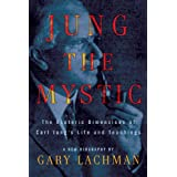 Jung the Mystic: The Esoteric Dimensions of Carl Jung's Life and Teachingsby Gary Lachman