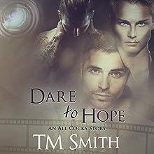 Dare to Hope: All Cocks Stories, Book 4 | Livre audio Auteur(s) : T. M. Smith Narrateur(s) : Joel Leslie