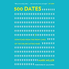 500 Dates: Dispatches from the Front Lines of the Online Dating Wars (       UNABRIDGED) by Mark Miller Narrated by Tom Parks