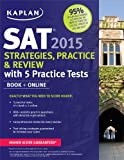 Kaplan SAT 2015 Strategies, Practice and Review with 5 Practice Tests: book + online (Kaplan Test Prep)