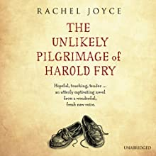 The Unlikely Pilgrimage of Harold Fry (       UNABRIDGED) by Rachel Joyce Narrated by Jim Broadbent