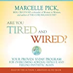 Are You Tired and Wired?: Your Proven 30-Day Program for Overcoming Adrenal Fatigue and Feeling Fantastic | Marcelle Pick