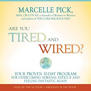 Are You Tired and Wired?: Your Proven 30-Day Program for Overcoming Adrenal Fatigue and Feeling Fantastic | [Marcelle Pick]