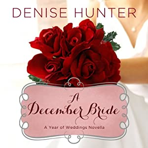 A December Bride: A Year of Weddings Novella | [Denise Hunter]
