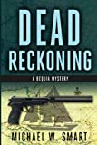 Michael W. Smart Dead Reckoning: 1 (The Bequia Mysteries)