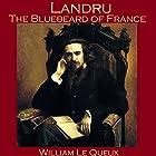 Landru, the Bluebeard of France Hörbuch von William Le Queux Gesprochen von: Cathy Dobson