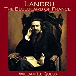 Landru, the Bluebeard of France | William Le Queux