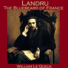 Landru, the Bluebeard of France Audiobook by William Le Queux Narrated by Cathy Dobson