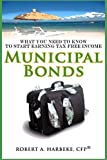 Municipal Bonds - What You Need To Know To Start Earning Tax-Free Income
