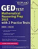 Kaplan GED(R) Test Mathematical Reasoning Prep 2015: Book + Online