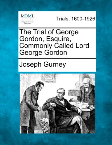 The Trial of George Gordon, Esquire, Commonly Called Lord George Gordon