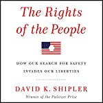 The Rights of the People: How Our Search for Safety Invades Our Liberties | David K. Shipler