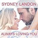 Always Loving You: Danvers, Book 6 (       UNABRIDGED) by Sydney Landon Narrated by Allyson Ryan