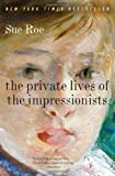 The Private Lives of the Impressionists (0060545593) by Roe, Sue