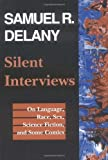 Silent Interviews: On Language, Race, Sex, Science Fiction, and Some Comics--A Collection of Written Interviews (0819562807) by Samuel R. Delany