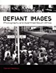 Defiant Images: Photography and Apart...