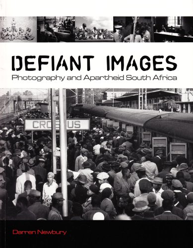 Defiant Images: Photography and Apartheid South Africa