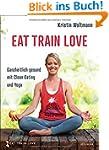 EAT TRAIN LOVE: Ganzheitlich gesund m...