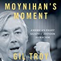 Moynihan's Moment: America's Fight Against Zionism as Racism (       UNABRIDGED) by Gil Troy Narrated by Clinton Wade
