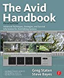 img - for The Avid Handbook: Advanced Techniques, Strategies, and Survival Information for Avid Editing Systems, 5th Edition 5th edition by Staten, Greg, Bayes, Steve (2008) Paperback book / textbook / text book