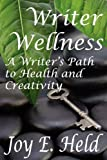 img - for By Joy E Held Writer Wellness A Writer's Path to Health and Creativity [Paperback] book / textbook / text book