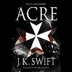 Acre: Hospitaller Saga, Book 1 | J. K. Swift