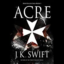 Acre: Hospitaller Saga, Book 1 Audiobook by J. K. Swift Narrated by Brad Wills